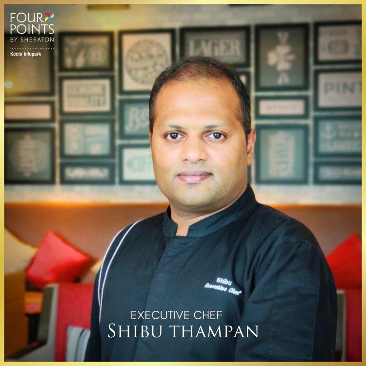 Chef Shibu Thampan – New Executive Chef On Board for Four Points by Sheraton Kochi Infopark
